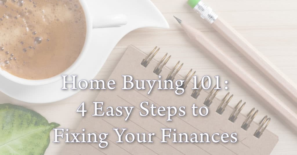 4 easy steps to fixing your finances when buying a home